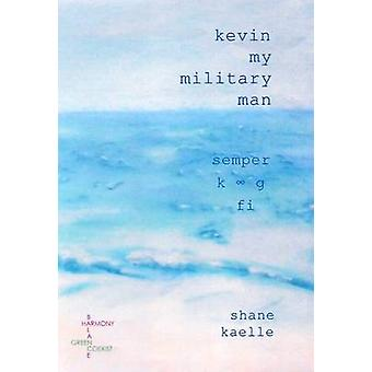 Kevin My Military Man by Kaelle & Shane
