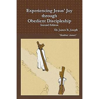 Experiencing Jesus Joy through Obedient Discipleship Second Edition by Joseph & Dr. James B.