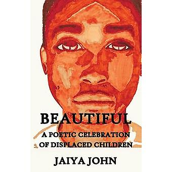 Beautiful A Poetic Celebration of Displaced Children by John & Jaiya