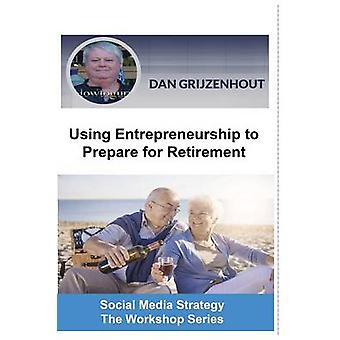 Using Entrepreneurship to Prepare for Retirement Building Passive Monthly Incomes for Your Later Years by Grijzenhout & Dan