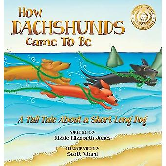 How Dachshunds Came to Be A Tall Tale About a Short Long Dog Hard Cover by Jones & Kizzie Elizabeth