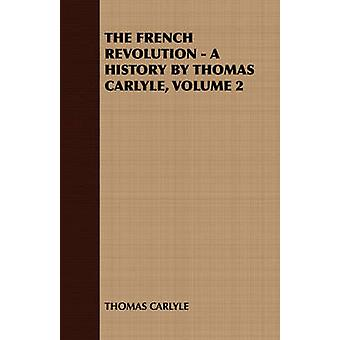 The French Revolution  A History by Thomas Carlyle Volume 2 by Thomas & Carlyle
