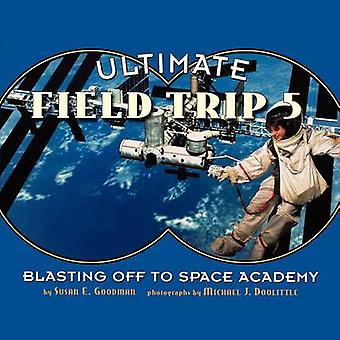 Ultimate Field Trip 5 Blasting Off to Space Academy by Goodman & Susan E.