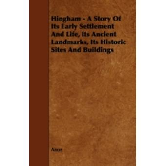 Hingham  A Story of Its Early Settlement and Life Its Ancient Landmarks Its Historic Sites and Buildings by Anon