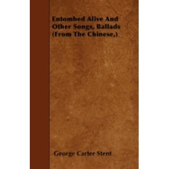 Entombed Alive And Other Songs Ballads From The Chinese by Stent & George Carter