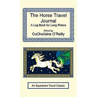The Horse Travel Journal  A Log Book for Long Riders by OReilly & CuChullaine