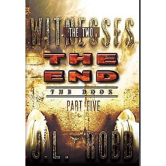 The End The Book Part Five THE TWO WITNESSES by Robb & J.L.