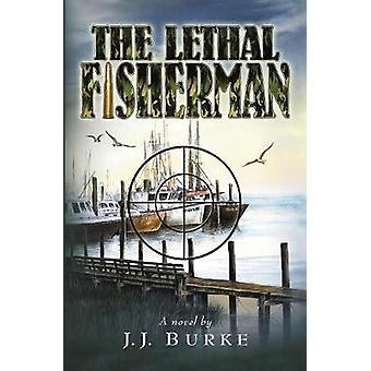 The Lethal Fisherman by Burke & JJ