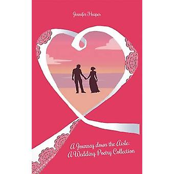 A Journey down the Aisle A Wedding Poetry Collection by Heapes & Jennifer