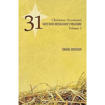 31 Days with Bethlehems Treasure Christmas Devotional Volume 2 by Johnson & Shane