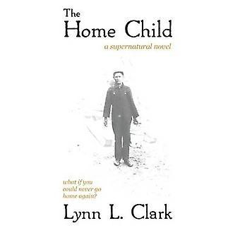 The Home Child by Clark & Lynn L.