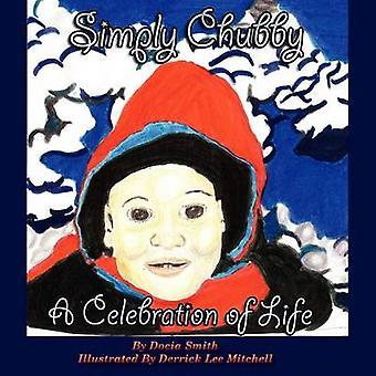 Simply Chubby a Celebration of Life by Smith & Docia