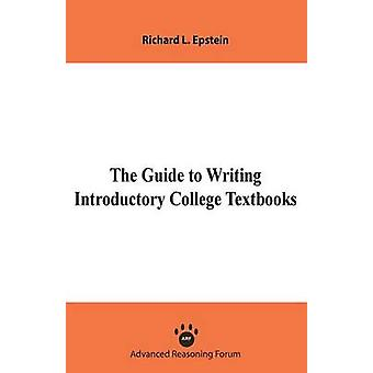 The Guide to Writing Introductory College Textbooks by Epstein & Richard L.
