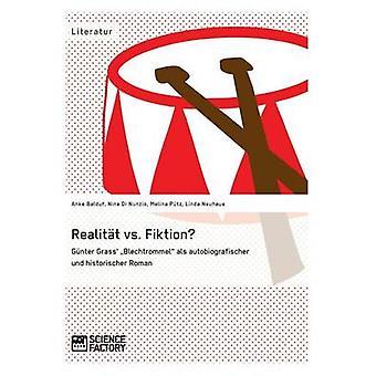 Realitt vs. Fiktion. Gnter Grass Blechtrommel als autobiografischer und historischer Roman by Balduf & Anke