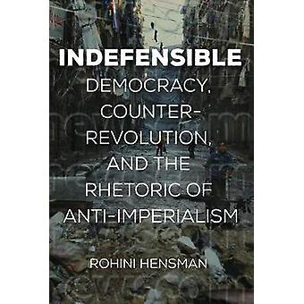 Indefensible - Democracy - Counter-Revolution - and the Rhetoric of An