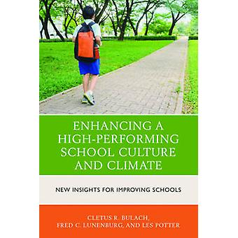 Enhancing a HighPerforming School Culture and Climate New Insights for Improving Schools by Bulach & Cletus R.