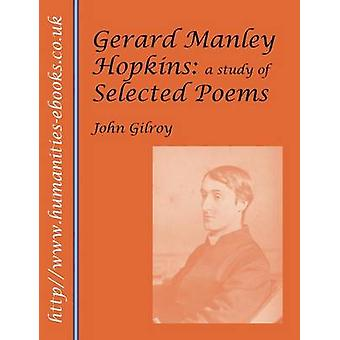 Gerard Manley Hopkins A Study of Selected Poems by Gilroy & John