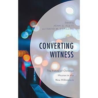 Converting Witness The Future of Christian Mission in the New Millennium by Flett & John G.