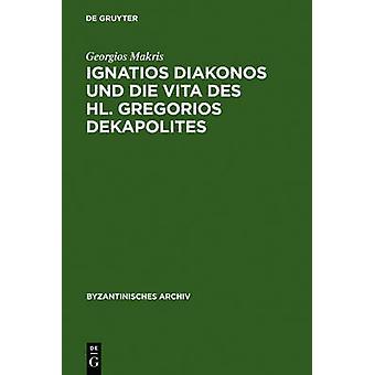 Ignatios Diakonos und die Vita des Hl. Gregorios Dekapolites by Makris & Georgios