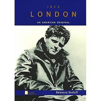 Jack London - An American Original (Oxford Portraits) by Rebecca Stefo