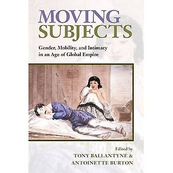 Moving Subjects - Gender - Mobility - and Intimacy in an Age of Global