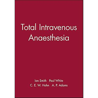 Total Intravenous Anaesthesia by Ian Smith - 9780727911919 Book