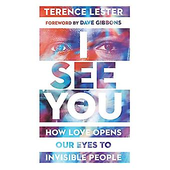 I See You - How Love Opens Our Eyes to Invisible People by Terence Les