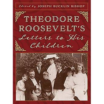 Theodore Roosevelt's Letters to His Children by Joseph Bucklin Bishop