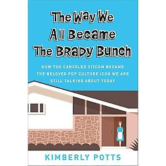 The Way We All Became the Brady Bunch - How the Canceled Sitcom Became