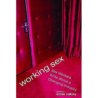 Working Sex - Sex Workers Write About a Changing Industry by Annie Oak