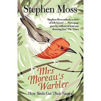 Mrs Moreau's Warbler - How Birds Got Their Names by Stephen Moss - 978