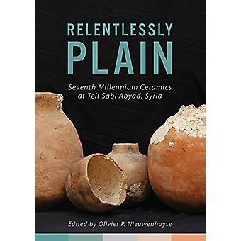Relentlessly Plain - Septième céramique du millénaire à Tell Sabi Abyad -