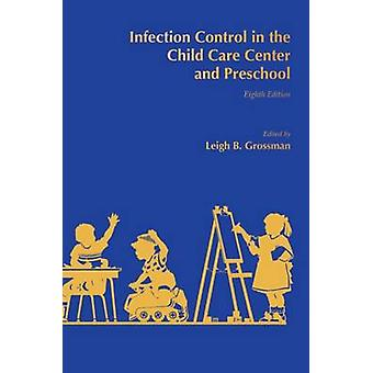 Infection Control in the Child Care Center and Preschool by Leigh B.