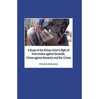 A Study of the African Union's Right of Intervention Against Genocide