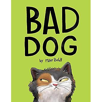 Bad Dog by Mike Boldt - 9781984847973 Book
