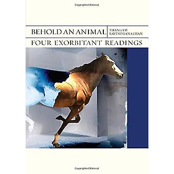 Behold an Animal - Four Exorbitant Readings by Thangam Ravindranathan