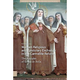 Women Religious and Epistolary Exchange in the Carmelite Reform by Mujica & B rbara