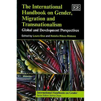The International Handbook on Gender Migration and Transnationalism Global and Development Perspectives International Handbooks on Gender Series