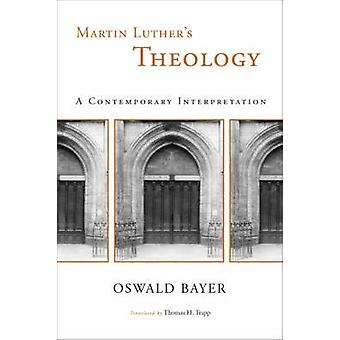 Martin Luther's Theology - A Contemporary Interpretation by O. Bayer -