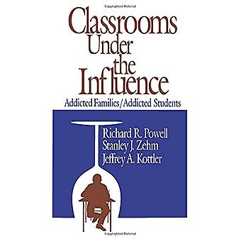 Classrooms Under the Influence - Addicted Families/Addicted Students b