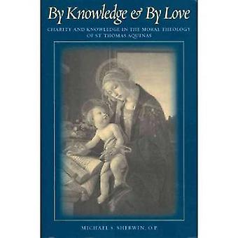 By Knowledge and By Love - Charity and Knowledge in the Moral Theology