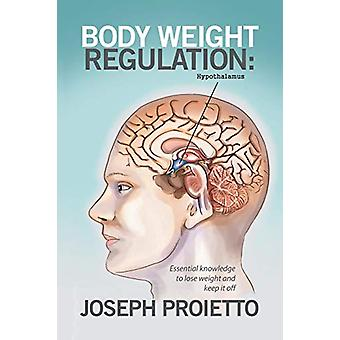 Body Weight Regulation - Essential knowledge to lose weight and keep i