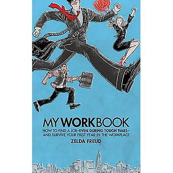 My Work Book - How to Find a Job - Even During Tough Times - And Survi