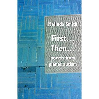 First... Then... - Poems from Planet Autism by Melinda Smith - 9781740