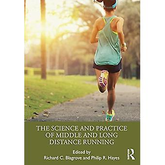 The Science and Practice of Middle and Long Distance Running by Edited by Richard C Blagrove & Edited by Philip R Hayes