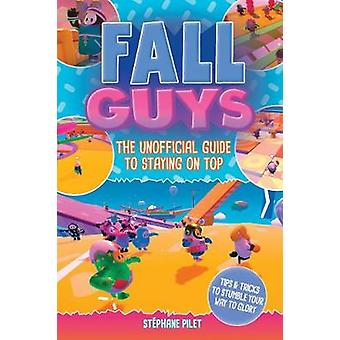 Fall Guys The Unofficial Guide to Staying on Top