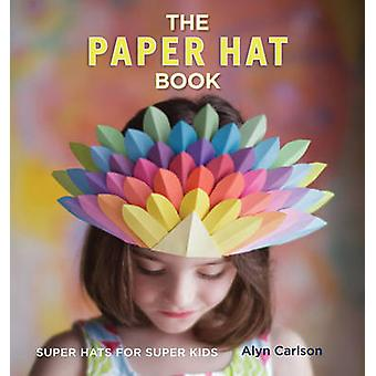 The Paper Hat Book by Carlson & Alyn
