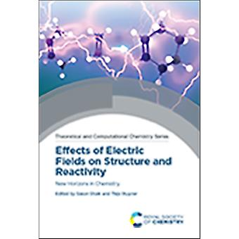Effects of Electric Fields on Structure and Reactivity by Edited by Sason Shaik & Edited by Thijs Stuyver
