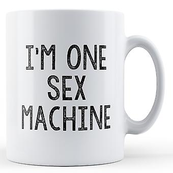 I'm One Sex Machine - Printed Mug