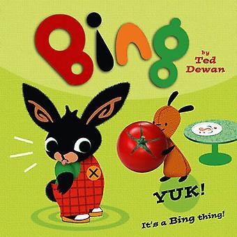 Bing - Yuk! by Ted Dewan - 9780007515448 Book
